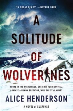 A solitude of wolverines : a novel of suspense / Alice Henderson.