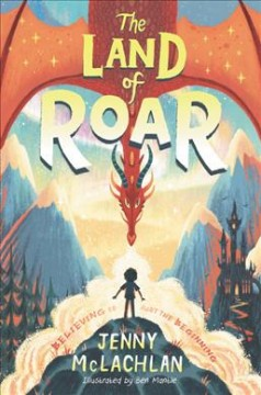 The Land of Roar /  Jenny McLachlan ; illustrated by Ben Mantle. - Jenny McLachlan ; illustrated by Ben Mantle.