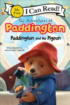 Paddington and the pigeon /  adapted by Alyssa Satin Capucilli. - adapted by Alyssa Satin Capucilli.