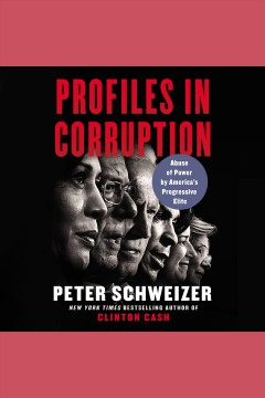 Profiles in corruption : abuse of power by America's progressive elite / Peter Schweizer.