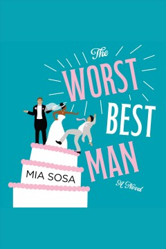 The worst best man : a novel / Mia Sosa. - Mia Sosa.