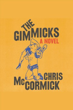 The gimmicks : a novel / Chris McCormick.