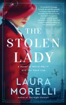 The stolen lady : a novel of World War II and the Mona Lisa / Laura Morelli. - Laura Morelli.