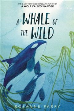 A whale of the wild /  Rosanne Parry ; illustrations by Lindsay Moore. - Rosanne Parry ; illustrations by Lindsay Moore.