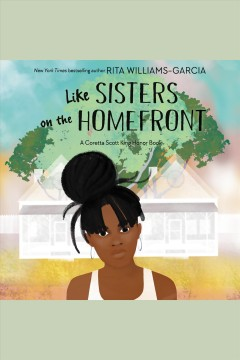 Like sisters on the homefront /  Rita Williams-Garcia.