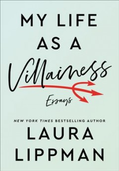My life as a villainess : essays / Laura Lippman.