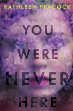 You were never here /  Kathleen Peacock.