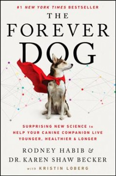The forever dog : surprising new science to help your canine companion live younger, healthier, and longer / Rodney Habib and Dr. Karen Shaw Becker ; with Kristin Loberg. - Rodney Habib and Dr. Karen Shaw Becker ; with Kristin Loberg.