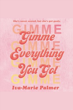 Gimme everything you got /  Iva-Marie Palmer.