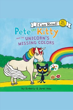 Pete the Kitty and the unicorn's missing colors /  James Dean.