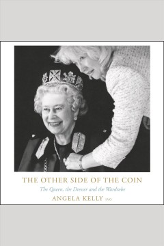The other side of the coin : the Queen, the dresser and the wardrobe / Angela Kelly. - Angela Kelly.