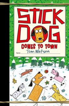 Stick Dog comes to town /  by Tom Watson ; illustrations by Ethan Long based on original sketches by Tom Watson.