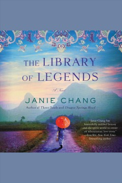 The library of legends : a novel / Janie Chang.