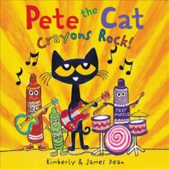 Pete the cat : crayons rock! / Kimberly & James Dean. - Kimberly & James Dean.