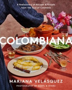 Colombiana : a rediscovery of recipes & rituals from the soul of Colombia / Mariana Velásquez. - Mariana Velásquez.