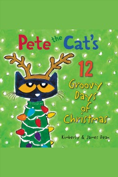 Pete the Cat's 12 groovy days of Christmas /  Kimberly & James Dean. - Kimberly & James Dean.