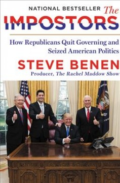The impostors : how Republicans quit governing and seized American politics / Steve Benen. - Steve Benen.