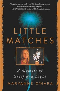 Little matches : a memoir of grief and light / Maryanne O'Hara.