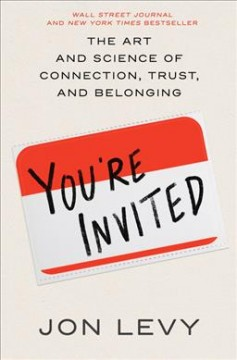 You're invited : the art and science of cultivating influence / Jon Levy.