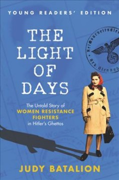 The light of days : the untold story of women resistance fighters in Hitler's ghettos / Judy Batalion ; with Winifred Conkling. - Judy Batalion ; with Winifred Conkling.