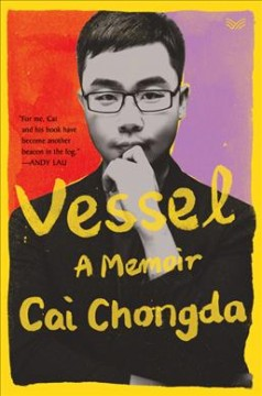 Vessel : a memoir / Cai Chongda ; translated from the Chinese by Dylan Levi King. - Cai Chongda ; translated from the Chinese by Dylan Levi King.