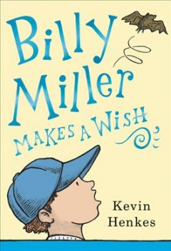 Billy Miller makes a wish /  by Kevin Henkes. - by Kevin Henkes.