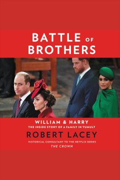 Battle of brothers : William and Harry, the inside story of a family in tumult / Robert Lacey. - Robert Lacey.