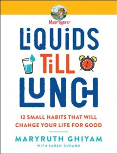 Liquids till lunch : and 11 other practical actions to move forward every day / MaryRuth Ghiyam with Sarah Durand. - MaryRuth Ghiyam with Sarah Durand.
