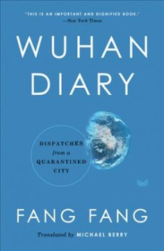 Wuhan diary : dispatches from a quarantined city / Fang Fang ; translated by Michael Berry. - Fang Fang ; translated by Michael Berry.