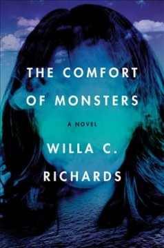 The comfort of monsters : a novel / Willa C. Richards.