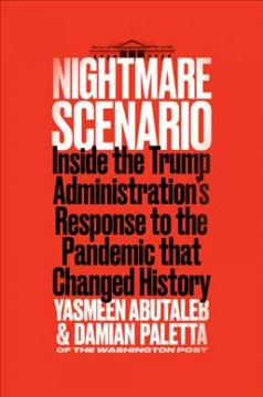 Nightmare scenario : inside the Trump administration's response to the pandemic that changed history / Yasmeen Abutaleb and Damian Paletta.