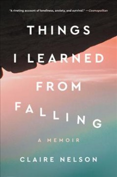 Things I learned from falling /  Claire Nelson. - Claire Nelson.