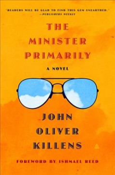 The minister primarily : a novel / John Oliver Killens ; foreword by Ishmael Reed.
