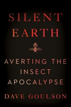 Silent Earth : averting the insect apocalypse / Dave Goulson. - Dave Goulson.