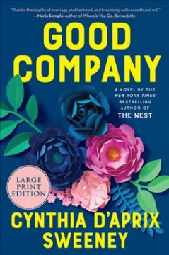 Good company : a novel / Cynthia D'Aprix Sweeney. - Cynthia D'Aprix Sweeney.