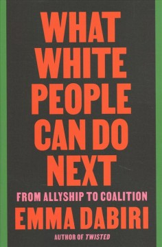 What white people can do next : from allyship to coalition / Emma Dabiri.