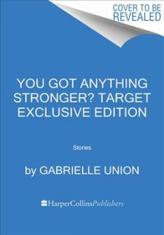 You got anything stronger? : stories / Gabrielle Union ; with Kevin Carr O'Leary.