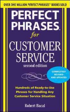 Perfect phrases for customer service : hundreds of ready-to-use phrases for handling any customer service situation / Robert Bacal. - Robert Bacal.
