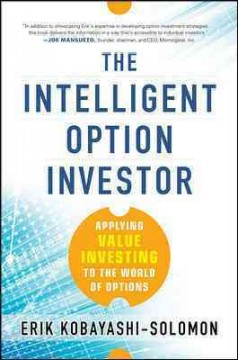 The intelligent option investor : applying value investing to the world of options / Erik Kobayashi-Solomon. - Erik Kobayashi-Solomon.