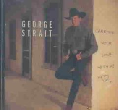 Carrying your love with me /  George Strait. - George Strait.