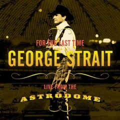 For the last time : live from the Astrodome / George Strait.
