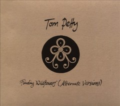 Finding wildflowers (alternate versions) /  Tom Petty. - Tom Petty.