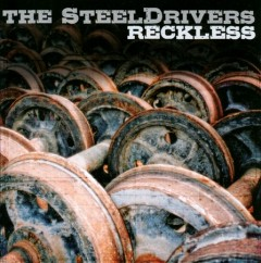 Reckless /  the SteelDrivers. - the SteelDrivers.