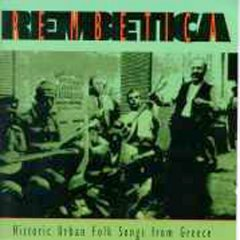 Rembetica : historic urban folk songs from Greece.