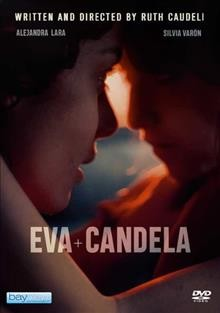 Eva & Candela /  Ovella Blava Films presents ; directed by Ruth Caudeli ; produced by Ana Piñeres ; screenplay by Ruth Caudeli. - Ovella Blava Films presents ; directed by Ruth Caudeli ; produced by Ana Piñeres ; screenplay by Ruth Caudeli.
