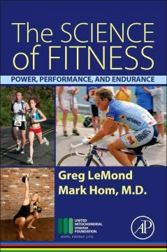 The science of fitness : power, performance, and endurance / Greg LeMond, Mark Hom.
