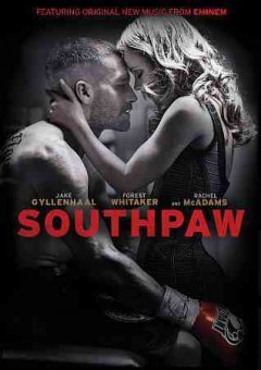 Southpaw /  The Weinstein Company and WanDa Pictures present a Riche production in association with Escape Artists and Fuqua Films ; screenplay, Kurt Sutter and Richard Wenk ; director, Antoine Fuqua.