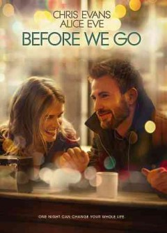Before we go /  Radius presents ; a Wonderland Sound & Vision/RSVP Entertainment production ; screenplay by Ron Bass & Jen Smolka and Chris Shaffer & Paul Vicknair ; directed by Chris Evans.