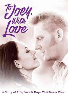 To Joey, with love /  Provident Films presents a Hickory Films production ; written and directed by Rory Feek ; produced by Aaron Carnahan, Ben Howard.