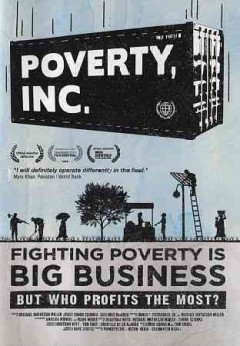 Poverty, Inc. /  Ro*co Films ; Brainstorm Media ; Tugg ; Acton Media presents a PovertyCure production in association with Coldwater Media ; executive producer, Kris Mauren ; producers, James F. Fitzgerald, Jr., Michael Matheson Miller ; written by Jonathan Witt, Michael Matheson Miller, Simon Scionka ; directed by Michael Matheson Miller. - Ro*co Films ; Brainstorm Media ; Tugg ; Acton Media presents a PovertyCure production in association with Coldwater Media ; executive producer, Kris Mauren ; producers, James F. Fitzgerald, Jr., Michael Matheson Miller ; written by Jonathan Witt, Michael Matheson Miller, Simon Scionka ; directed by Michael Matheson Miller.